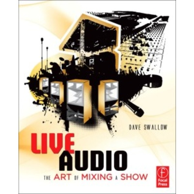 Live Audio; The Art of Mixing a Show