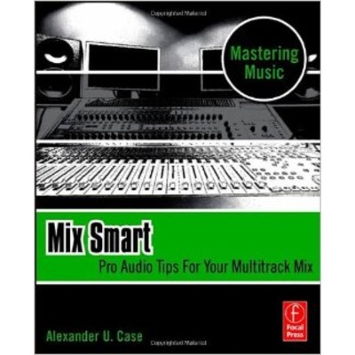 Mix Smart; Pro Audio Tips For Your Multitrack Mix