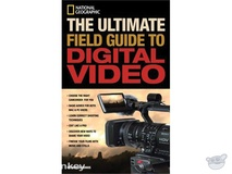 Amphoto Book: National Geographic The Ultimate Field Guide to Digital Video